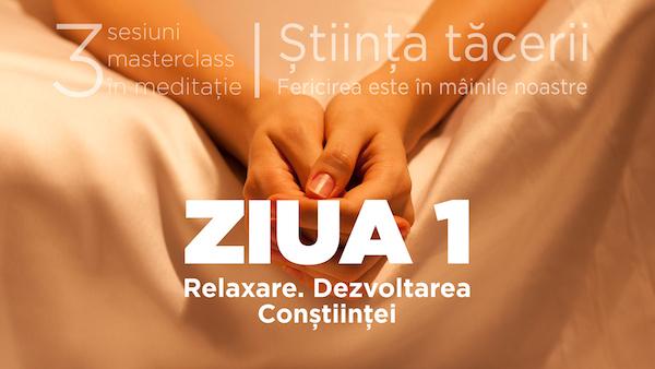 Știința tăcerii - Masterclass în meditație - ZIUA 1