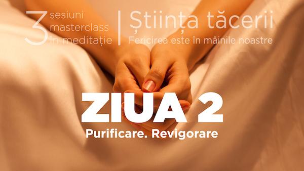 Știința tăcerii - Masterclass în meditație - ZIUA 2