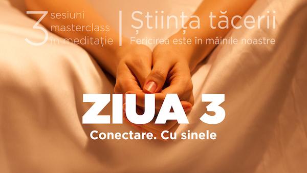 Știința tăcerii - Masterclass în meditație - ZIUA 3