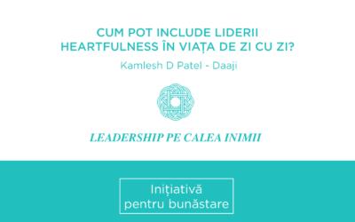 Cum pot include liderii Heartfulness în viața de zi cu zi?
